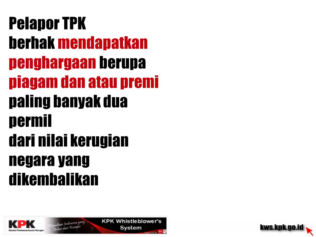 Pelapor TPK berhak mendapatkan penghargaan berupa piagam dan atau premi paling banyak dua permil.