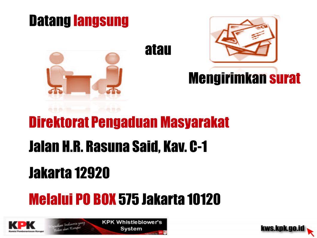 Datang langsung atau. Mengirimkan surat. Direktorat Pengaduan Masyarakat. Jalan H.R. Rasuna Said, Kav. C-1.