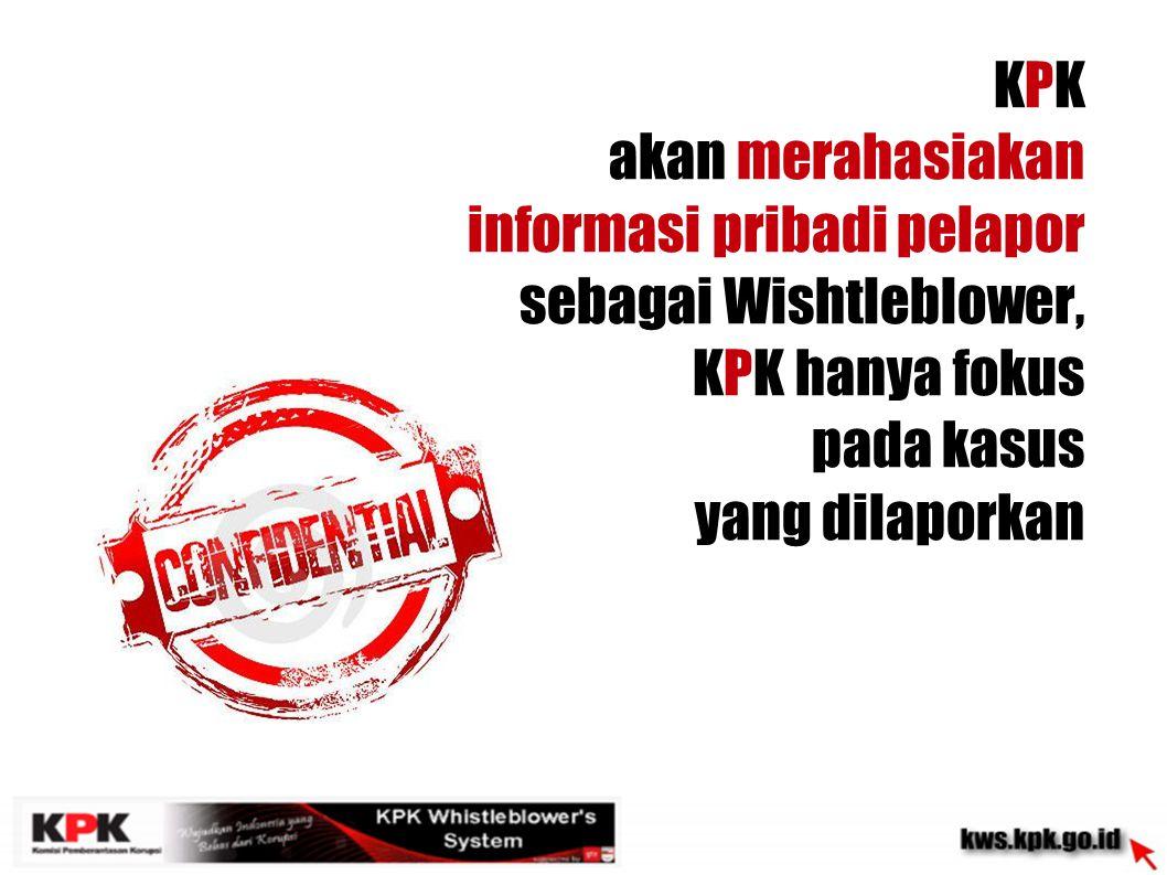 KPK akan merahasiakan. informasi pribadi pelapor. sebagai Wishtleblower, KPK hanya fokus. pada kasus.
