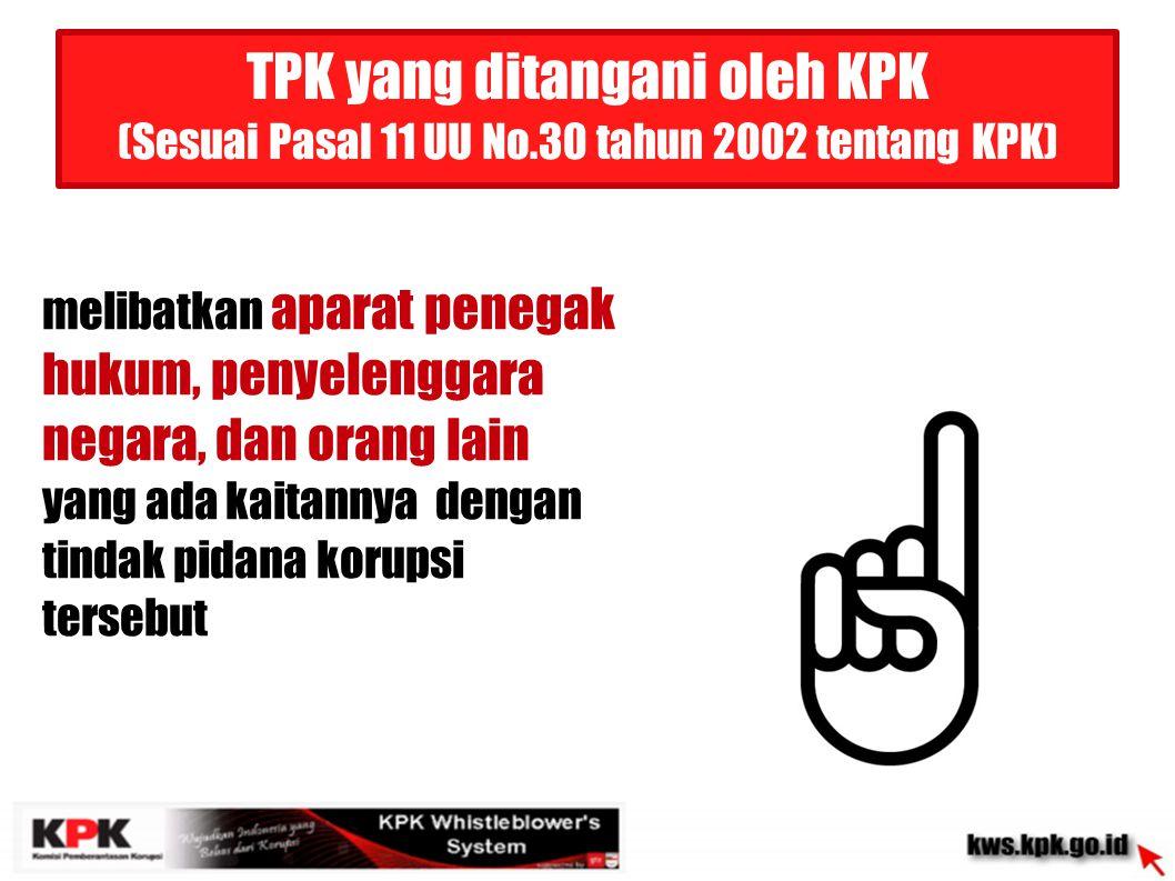 TPK yang ditangani oleh KPK (Sesuai Pasal 11 UU No