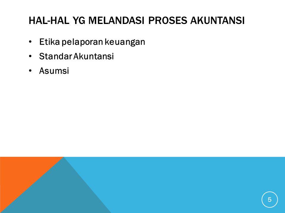 HAL-HAL YG MELANDASI PROSES AKUNTANSI