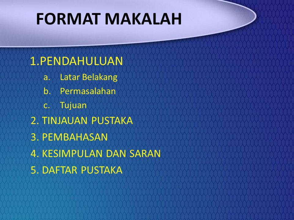FORMAT MAKALAH 1.PENDAHULUAN 2. TINJAUAN PUSTAKA 3. PEMBAHASAN