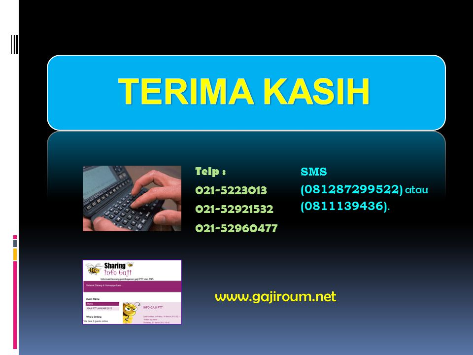 TERIMA KASIH www.gajiroum.net 021-5223013 021-52921532 021-52960477