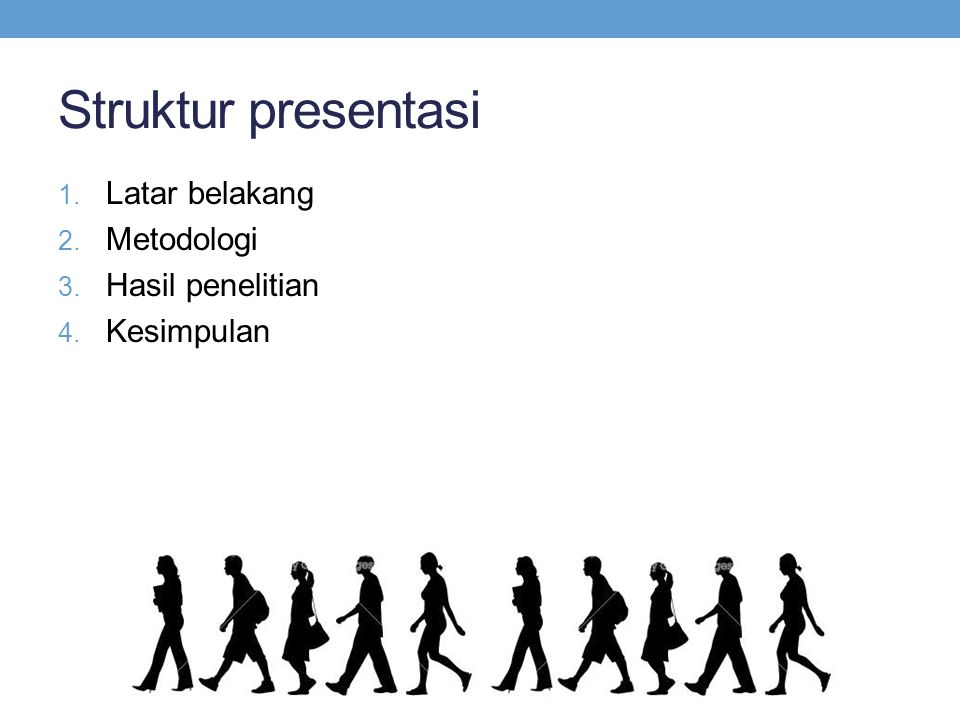 Struktur presentasi Latar belakang Metodologi Hasil penelitian