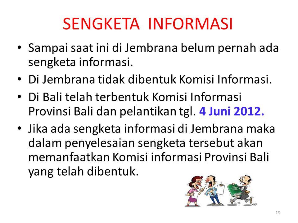 SENGKETA INFORMASI Sampai saat ini di Jembrana belum pernah ada sengketa informasi. Di Jembrana tidak dibentuk Komisi Informasi.