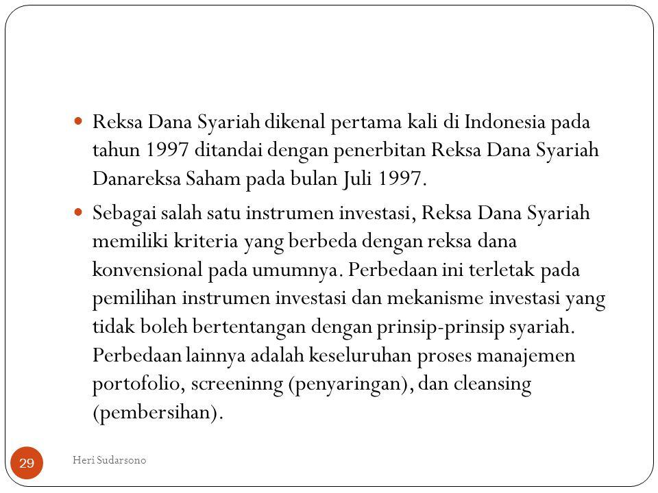 Reksa Dana Syariah dikenal pertama kali di Indonesia pada tahun 1997 ditandai dengan penerbitan Reksa Dana Syariah Danareksa Saham pada bulan Juli 1997.