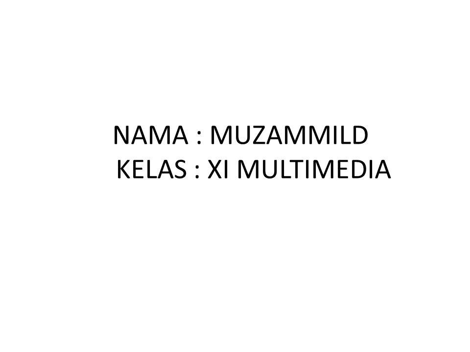 NAMA : MUZAMMILD KELAS : XI MULTIMEDIA