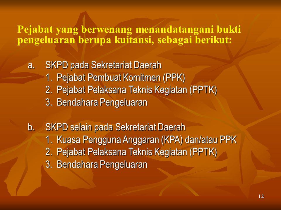 Pejabat yang berwenang menandatangani bukti pengeluaran berupa kuitansi, sebagai berikut: