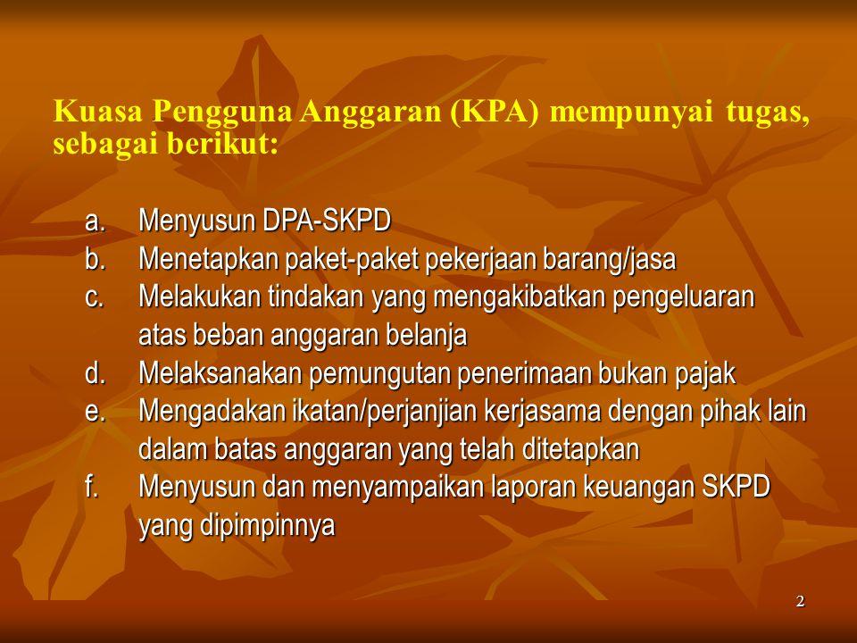 Kuasa Pengguna Anggaran (KPA) mempunyai tugas, sebagai berikut: