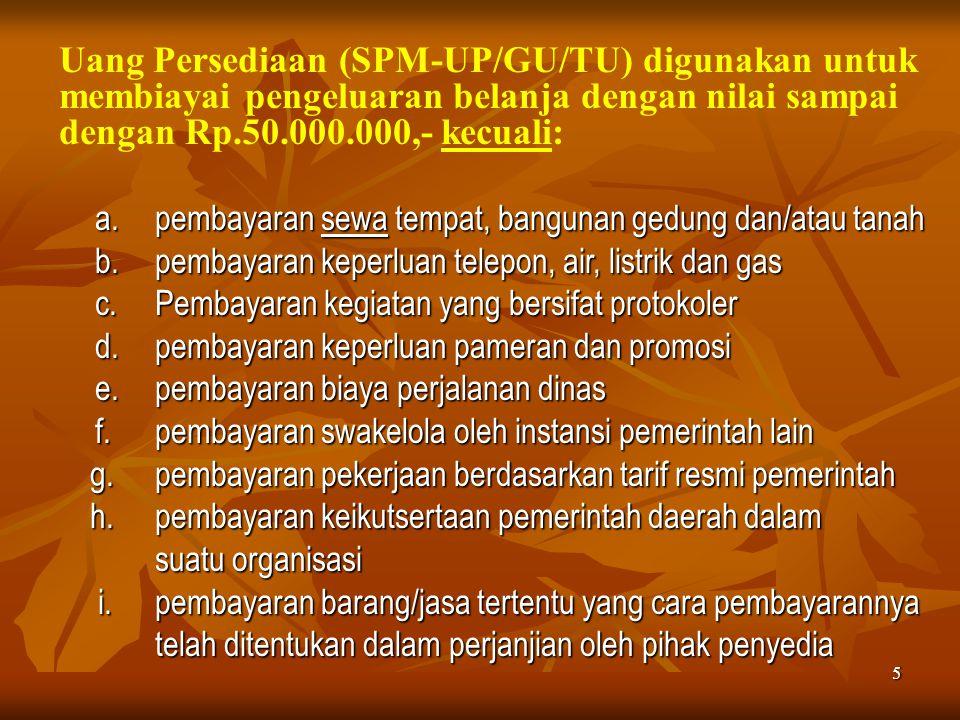Uang Persediaan (SPM-UP/GU/TU) digunakan untuk membiayai pengeluaran belanja dengan nilai sampai dengan Rp.50.000.000,- kecuali: