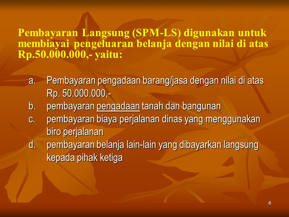Pembayaran Langsung (SPM-LS) digunakan untuk membiayai pengeluaran belanja dengan nilai di atas Rp.50.000.000,- yaitu: