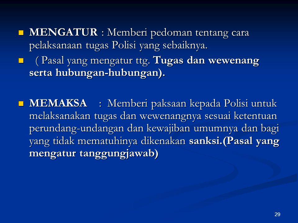 MENGATUR : Memberi pedoman tentang cara pelaksanaan tugas Polisi yang sebaiknya.