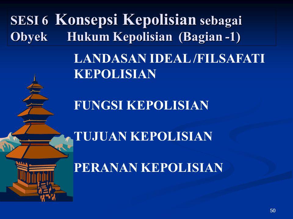 SESI 6 Konsepsi Kepolisian sebagai Obyek Hukum Kepolisian (Bagian -1)