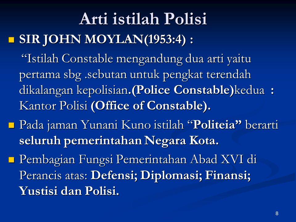 Arti istilah Polisi SIR JOHN MOYLAN(1953:4) :