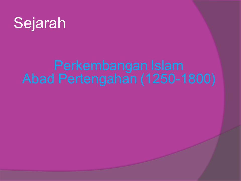 Sejarah Perkembangan Islam Abad Pertengahan (1250-1800)