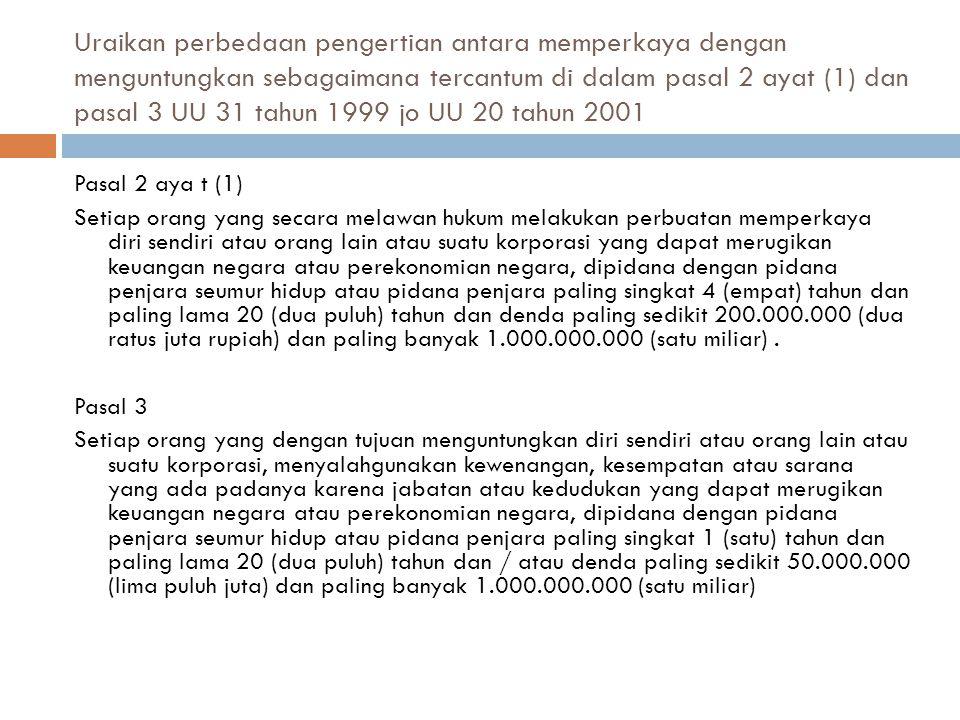 Uraikan perbedaan pengertian antara memperkaya dengan menguntungkan sebagaimana tercantum di dalam pasal 2 ayat (1) dan pasal 3 UU 31 tahun 1999 jo UU 20 tahun 2001