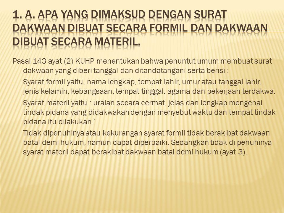1. A. Apa yang dimaksud dengan surat dakwaan dibuat secara formil dan dakwaan dibuat secara materil.