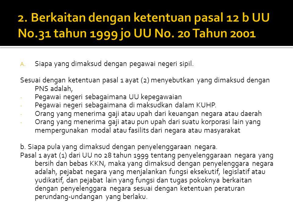 2. Berkaitan dengan ketentuan pasal 12 b UU No. 31 tahun 1999 jo UU No