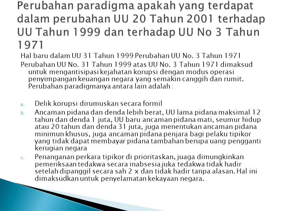 Perubahan paradigma apakah yang terdapat dalam perubahan UU 20 Tahun 2001 terhadap UU Tahun 1999 dan terhadap UU No 3 Tahun 1971