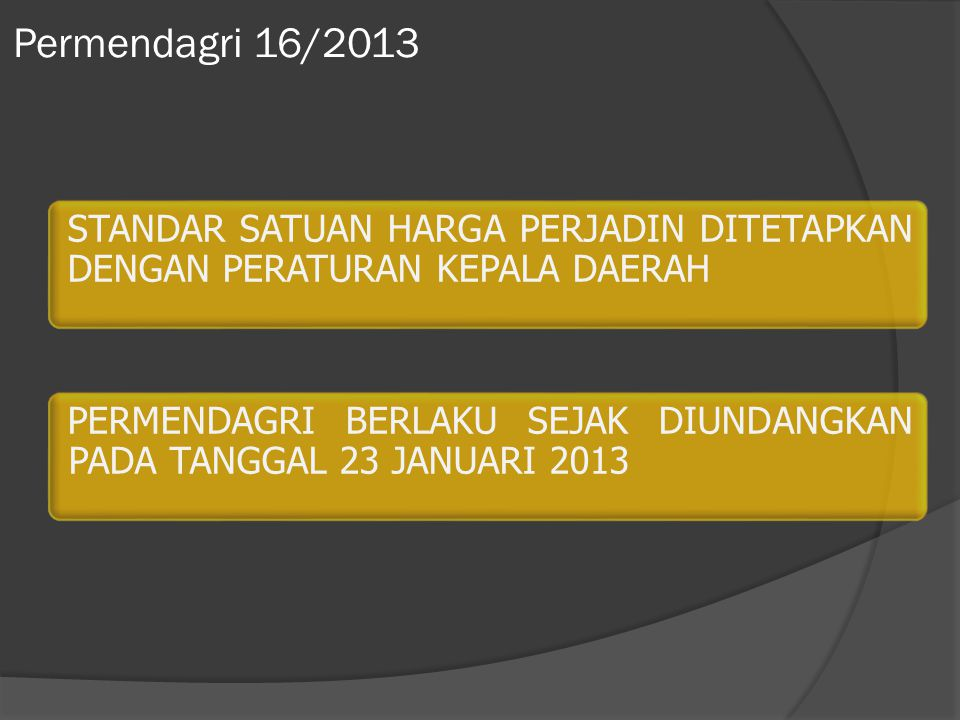 Permendagri 16/2013 STANDAR SATUAN HARGA PERJADIN DITETAPKAN DENGAN PERATURAN KEPALA DAERAH.