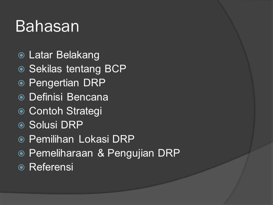 Bahasan Latar Belakang Sekilas tentang BCP Pengertian DRP