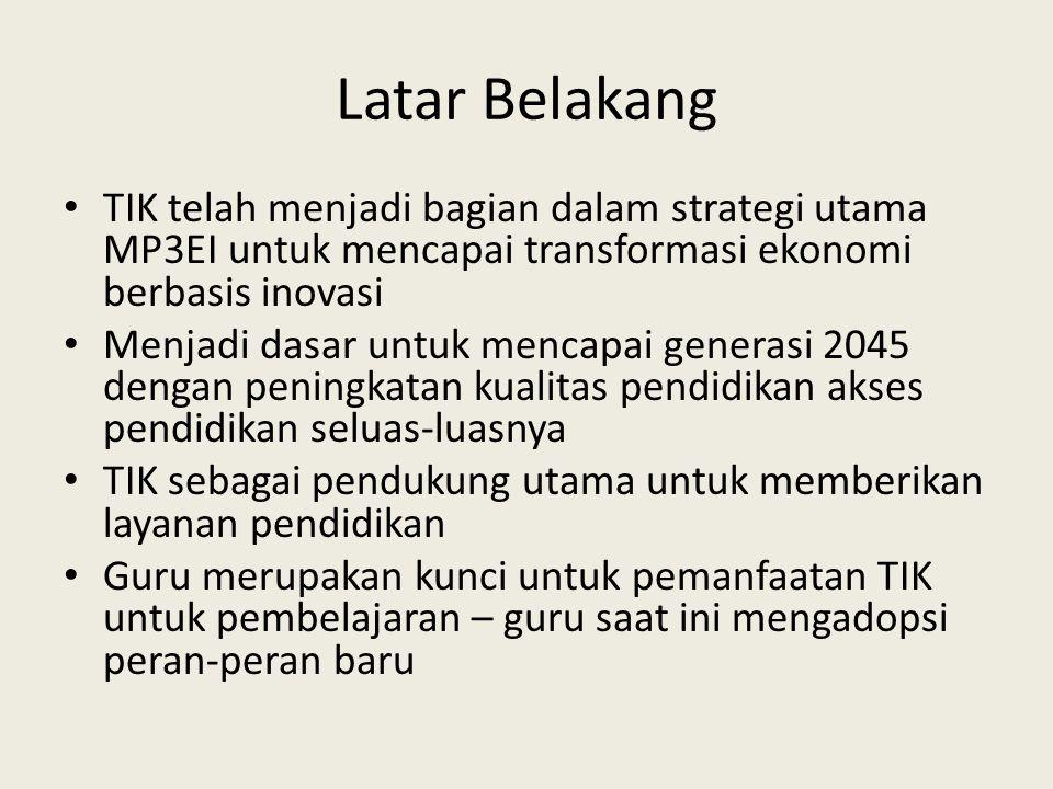 Latar Belakang TIK telah menjadi bagian dalam strategi utama MP3EI untuk mencapai transformasi ekonomi berbasis inovasi.