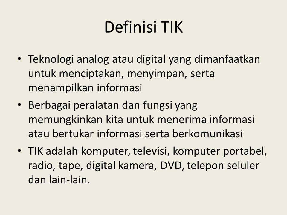 Definisi TIK Teknologi analog atau digital yang dimanfaatkan untuk menciptakan, menyimpan, serta menampilkan informasi.
