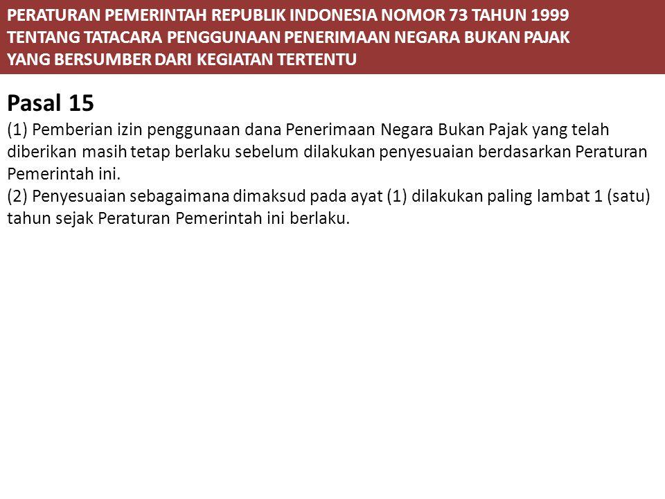 Pasal 15 PERATURAN PEMERINTAH REPUBLIK INDONESIA NOMOR 73 TAHUN 1999
