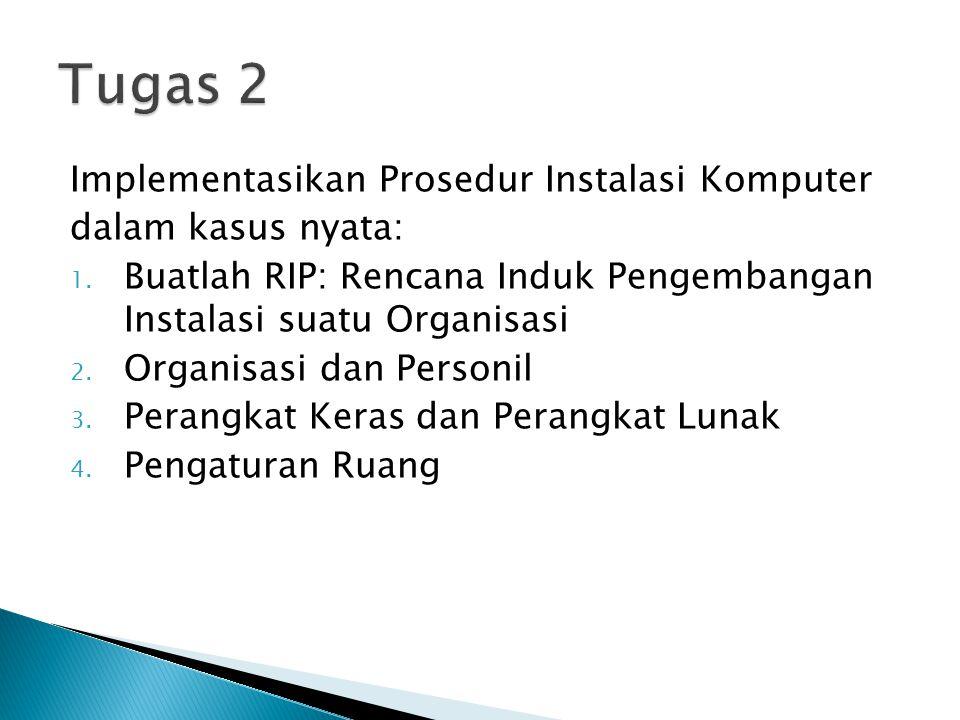 Tugas 2 Implementasikan Prosedur Instalasi Komputer dalam kasus nyata: