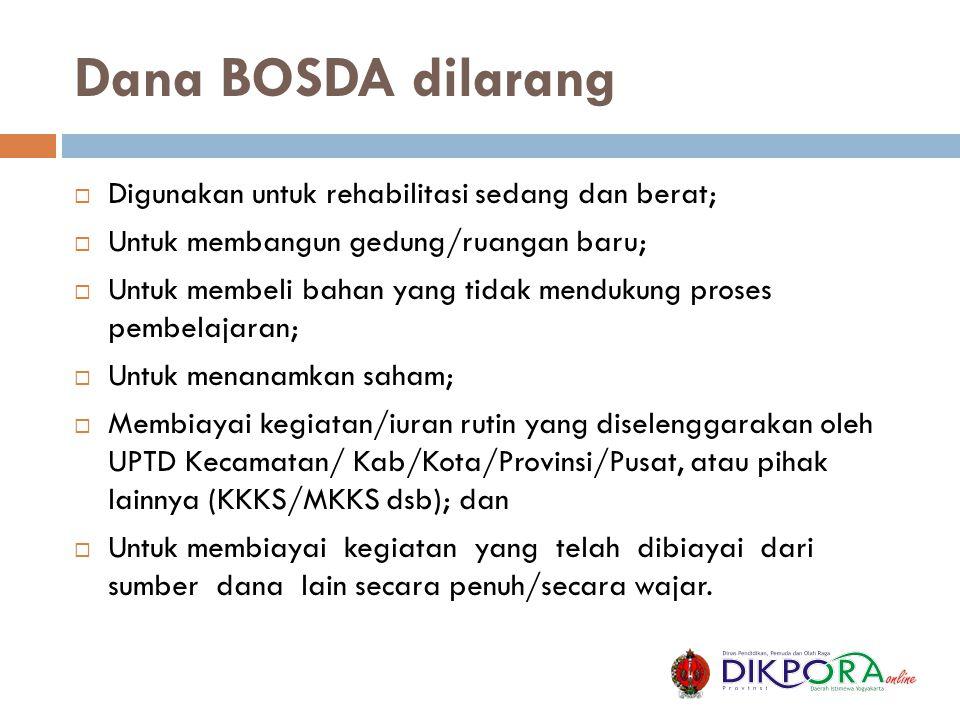 Dana BOSDA dilarang Digunakan untuk rehabilitasi sedang dan berat;