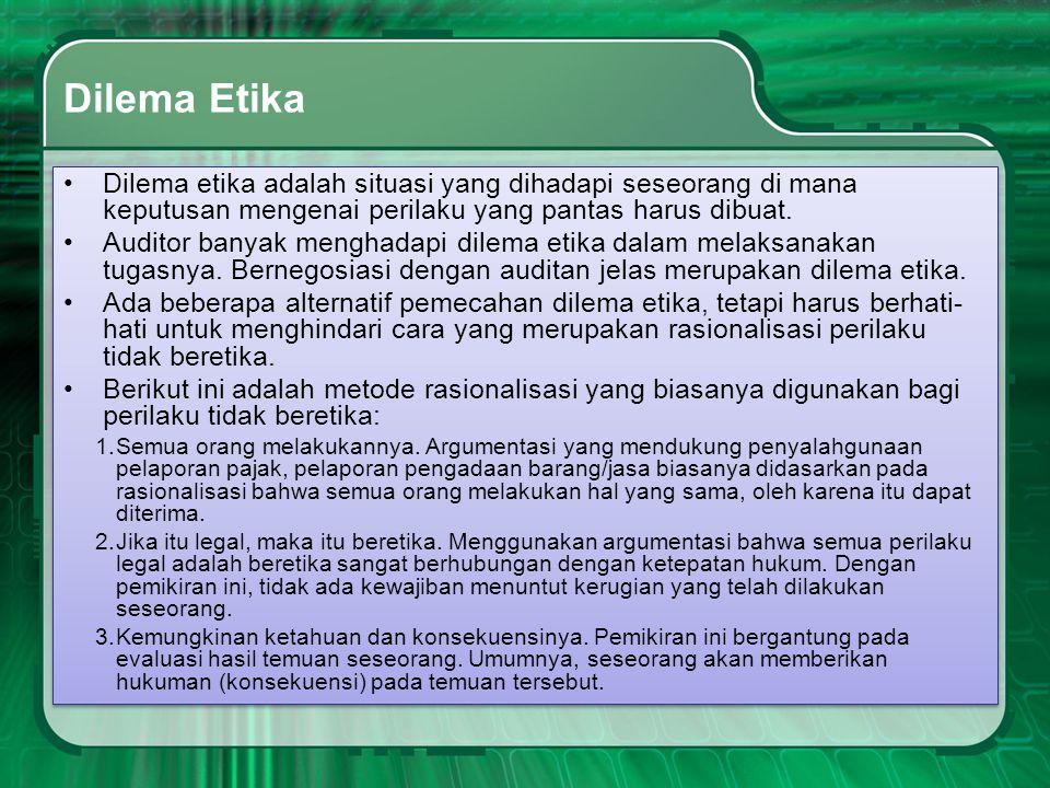 Dilema Etika Dilema etika adalah situasi yang dihadapi seseorang di mana keputusan mengenai perilaku yang pantas harus dibuat.
