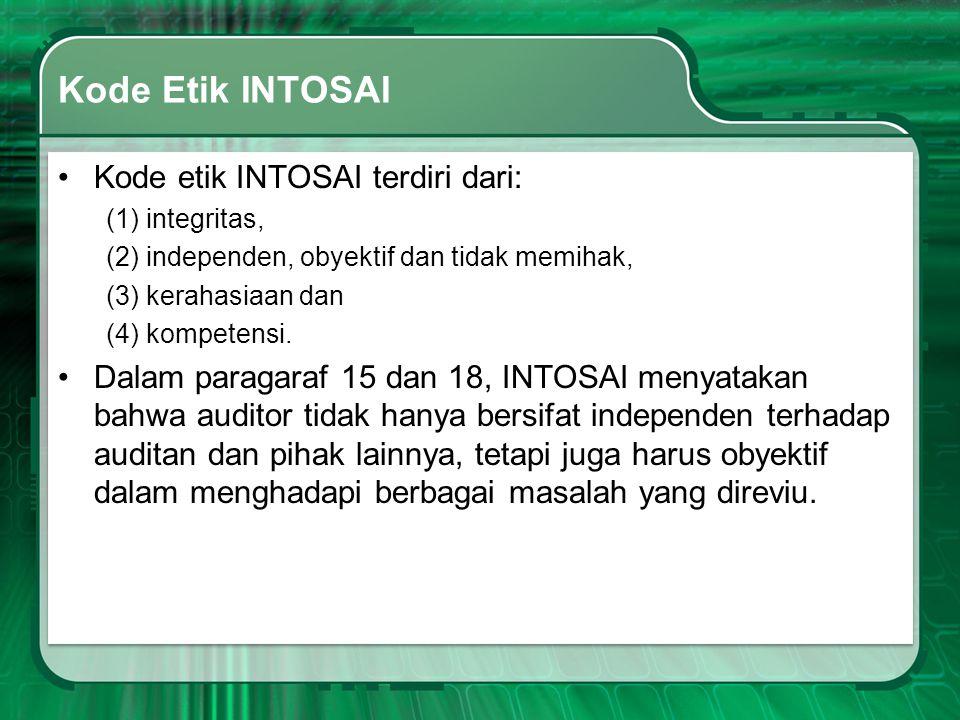 Kode Etik INTOSAI Kode etik INTOSAI terdiri dari: