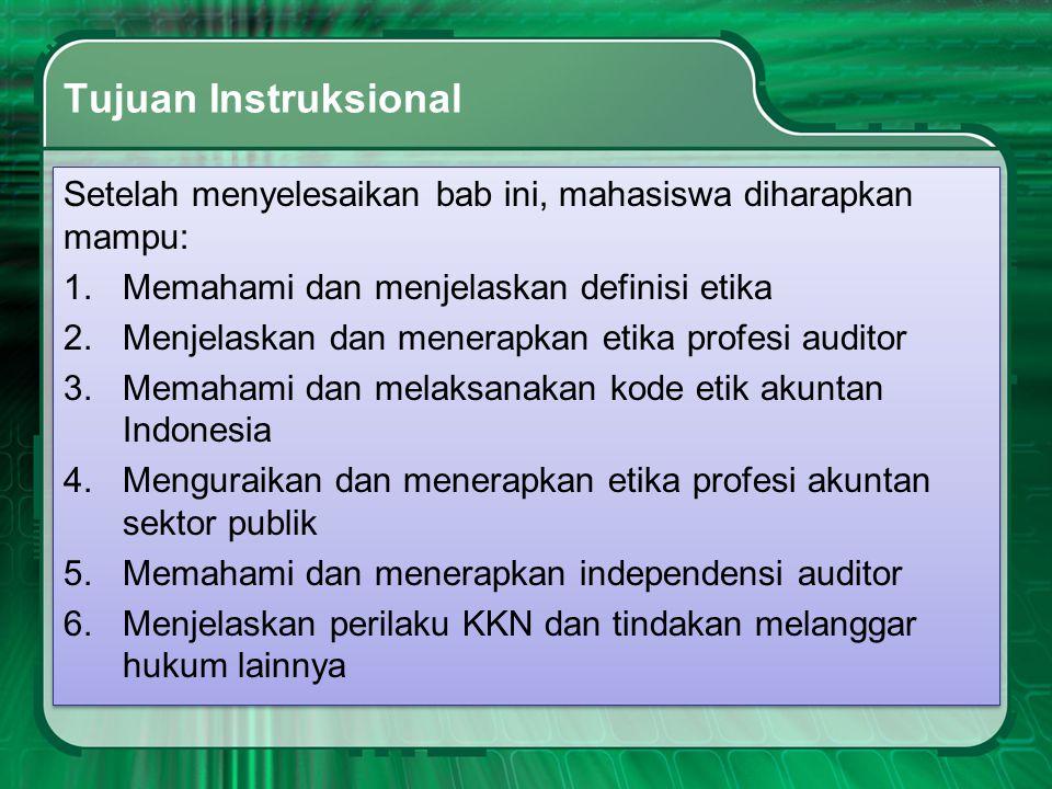 Tujuan Instruksional Setelah menyelesaikan bab ini, mahasiswa diharapkan mampu: Memahami dan menjelaskan definisi etika.