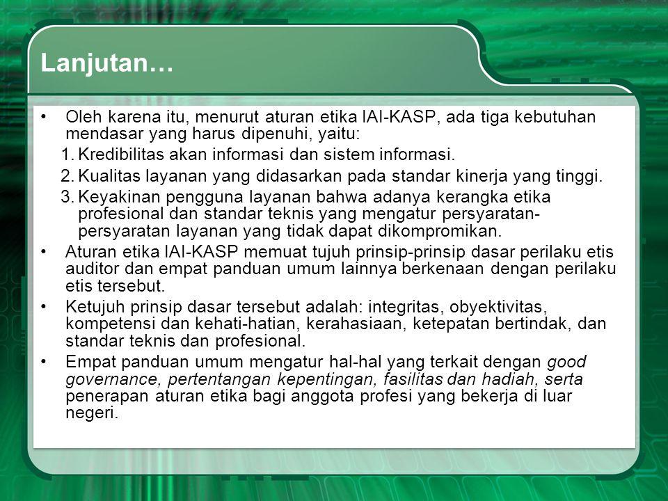 Lanjutan… Oleh karena itu, menurut aturan etika IAI-KASP, ada tiga kebutuhan mendasar yang harus dipenuhi, yaitu: