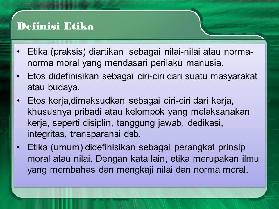 Definisi Etika Etika (praksis) diartikan sebagai nilai-nilai atau norma-norma moral yang mendasari perilaku manusia.