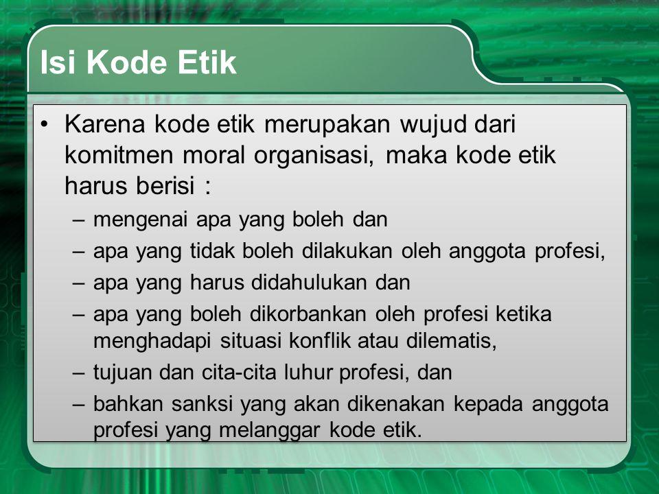 Isi Kode Etik Karena kode etik merupakan wujud dari komitmen moral organisasi, maka kode etik harus berisi :