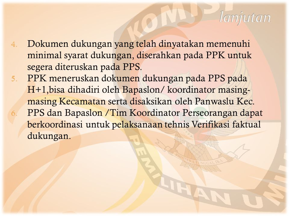 lanjutan Dokumen dukungan yang telah dinyatakan memenuhi minimal syarat dukungan, diserahkan pada PPK untuk segera diteruskan pada PPS.