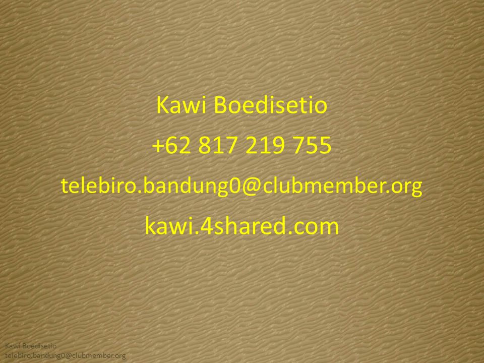 Kawi Boedisetio +62 817 219 755 kawi.4shared.com