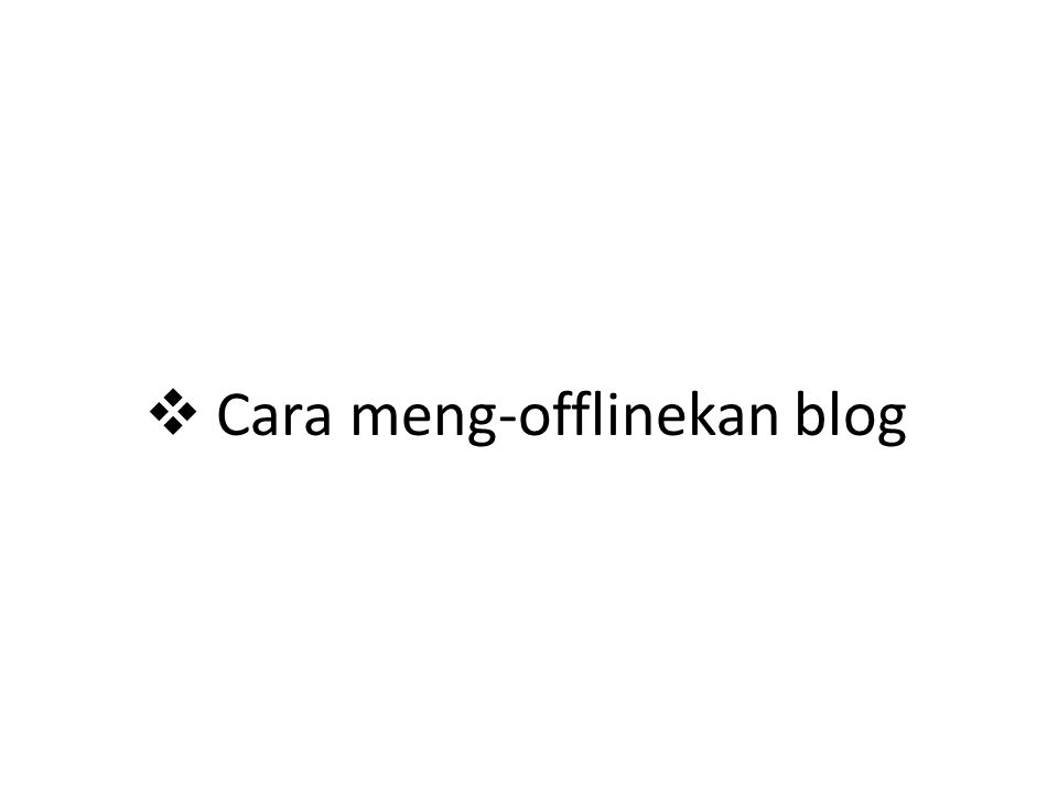 Cara meng-offlinekan blog