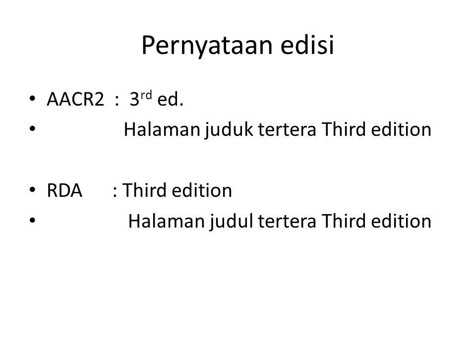 Pernyataan edisi AACR2 : 3rd ed. Halaman juduk tertera Third edition