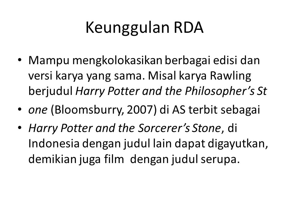 Keunggulan RDA Mampu mengkolokasikan berbagai edisi dan versi karya yang sama. Misal karya Rawling berjudul Harry Potter and the Philosopher's St.