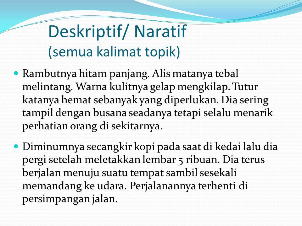 Deskriptif/ Naratif (semua kalimat topik)
