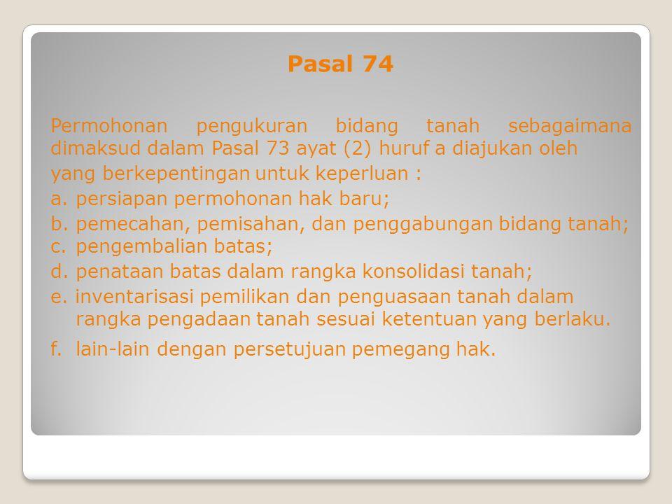 Pasal 74 Permohonan pengukuran bidang tanah sebagaimana dimaksud dalam Pasal 73 ayat (2) huruf a diajukan oleh.