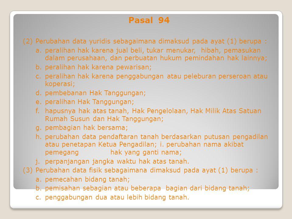 Pasal 94 (2) Perubahan data yuridis sebagaimana dimaksud pada ayat (1) berupa :