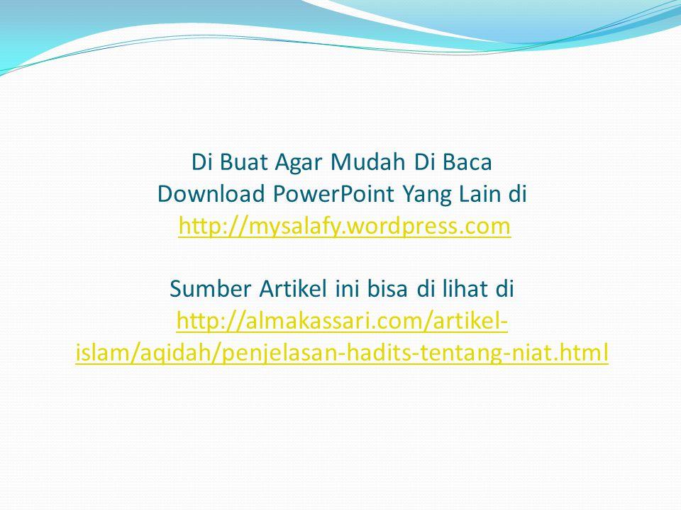 Di Buat Agar Mudah Di Baca Download PowerPoint Yang Lain di http://mysalafy.wordpress.com Sumber Artikel ini bisa di lihat di http://almakassari.com/artikel-islam/aqidah/penjelasan-hadits-tentang-niat.html