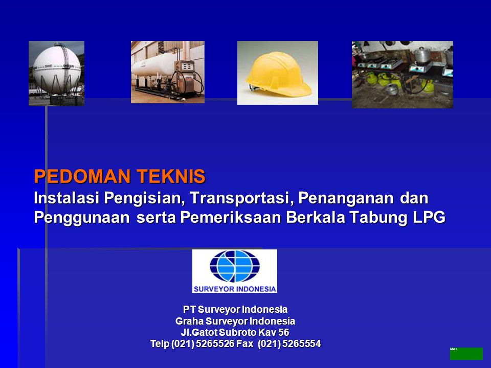 PEDOMAN TEKNIS Instalasi Pengisian, Transportasi, Penanganan dan Penggunaan serta Pemeriksaan Berkala Tabung LPG