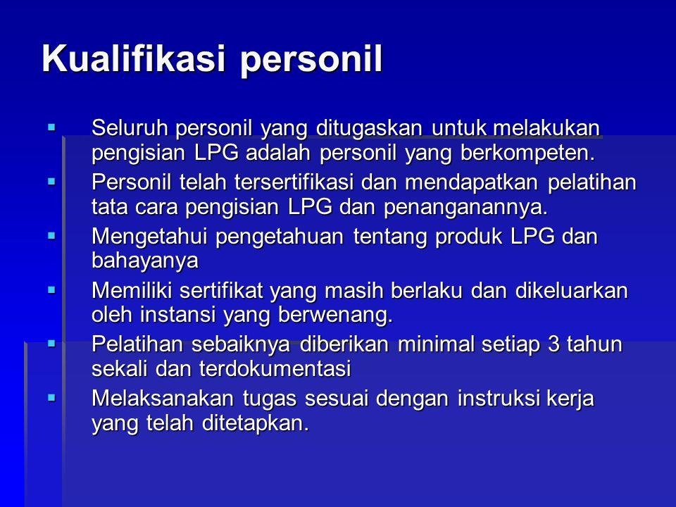 Kualifikasi personil Seluruh personil yang ditugaskan untuk melakukan pengisian LPG adalah personil yang berkompeten.