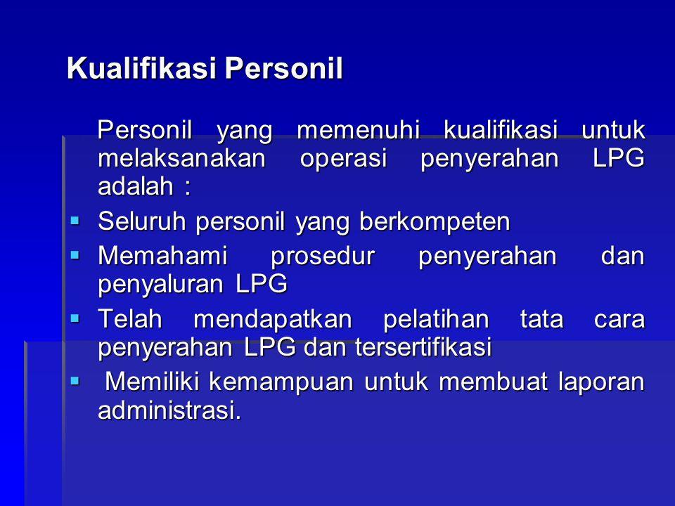 Kualifikasi Personil Personil yang memenuhi kualifikasi untuk melaksanakan operasi penyerahan LPG adalah :