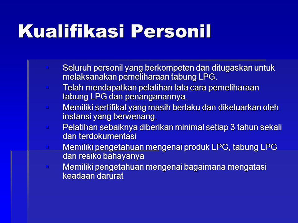 Kualifikasi Personil Seluruh personil yang berkompeten dan ditugaskan untuk melaksanakan pemeliharaan tabung LPG.