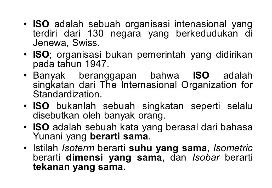 ISO adalah sebuah organisasi intenasional yang terdiri dari 130 negara yang berkedudukan di Jenewa, Swiss.
